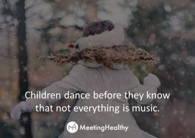 Children dance before they know that not everything is music
