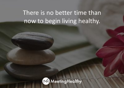 There is no better time than now to begin living healthy